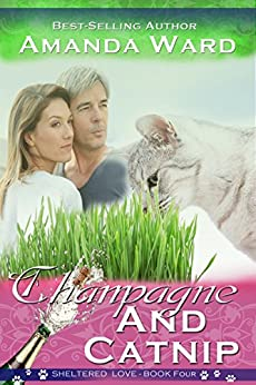 Champagne and Catnip (Sheltered Love Book 4) by [Ward, Amanda]