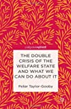 The Double Crisis of the Welfare State and What We Can Do about It, Peter Taylor-Gooby, 113732810X