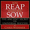 You Reap What You Sow: The Ancient Secret for Universal Success Speech by Chris Widener Narrated by Chris Widener