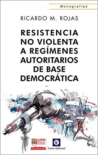 Descargar Libro Resistencia No Violenta: A Regímenes Autoritarios De Base Democrática Ricardo Manuel Rojas