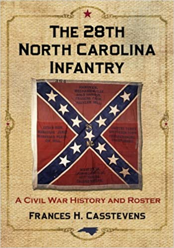 The 28th North Carolina Infantry: A Civil War History and Roster