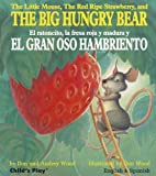 img - for The Little Mouse, the Red Ripe Strawberry, and the Big Hungry Bear/El Ratoncito, La Fresa Roja y Madura y El Gran Oso Hambriento book / textbook / text book