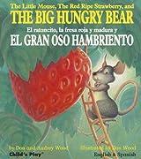 The Little Mouse, the Red Ripe Strawberry, and the Big Hungry Bear/El Ratoncito, La Fresa Roja y Madura y El Gran Oso Hambriento