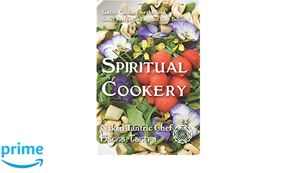 Spiritual Cookery - Naked Tantric Chef: Secret recipes to ...