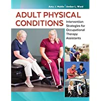 Adult Physical Conditions Intervention Strategies for Occupational Therapy Assistants
