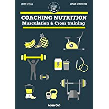 Coaching nutrition - Musculation & Cross training (Sport et Food) (French Edition)