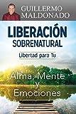Liberación sobrenatural: Libertad para tu