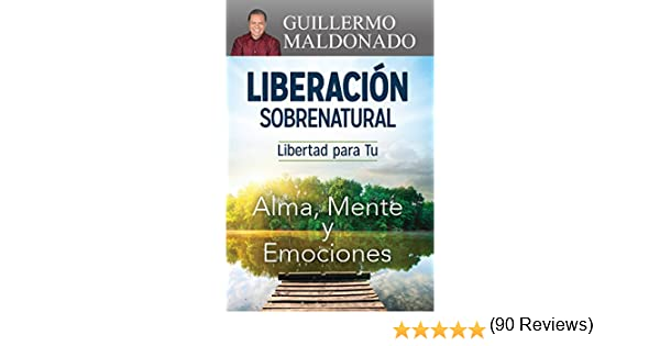 Liberación sobrenatural: Libertad para tu alma, mente y emociones eBook: Maldonado, Guillermo: Amazon.es: Tienda Kindle