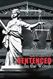 Sentenced in the Womb, Keith Grant, 0595165931