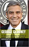 George Clooney: This Biography Details The Life & Times of American Actor, George Timothy Clooney.