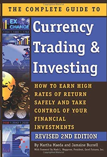 The Complete Guide to Currency Trading & Investing  How to Earn High Rates of Return Safely and Take Control of Your Financial Investments REVISED 2ND EDITION