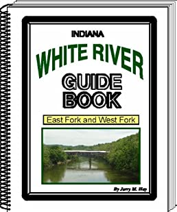 indiana white river guide book east fork and west fork jerry m hay rh amazon com Ohio River Locks and Dams Map Ohio River Navigation Map