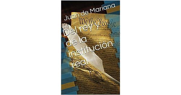Del rey y de la institución real: (De rege et regis institutione) eBook: Juan de Mariana: Amazon.com.mx: Tienda Kindle