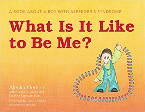 Kostenlose Online-Bücher zum Herunterladen What Is It Like to Be Me?: A Book About a Boy with Asperger's Syndrome PDF FB2 by Alenka Klemenc