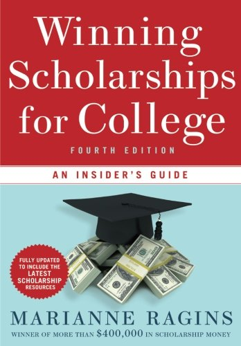 Winning Scholarships for College, Fourth Edition: An Insider's Guide
