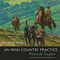 An Irish Country Practice: An Irish Country Novel Audiobook by Patrick Taylor Narrated by John Keating