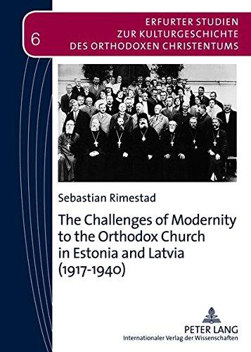 The Challenges of Modernity to the Orthodox Church in Estonia and Latvia (1917-1940) (Erfurter Studien zur Kulturgeschichte des orthodoxen Christentums) ebook