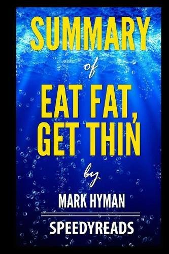 Read Online Summary of Eat Fat, Get Thin by Mark Hyman- Finish Entire Book in 15 Minutes pdf epub