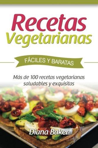 Recetas Vegetarianas Faciles y Economicas: Mas de 120 recetas vegetarianas saludables y exquisitas (Recetas sabor ingles) (Volume 5) (Spanish Edition) [Diana Baker] (Tapa Blanda)