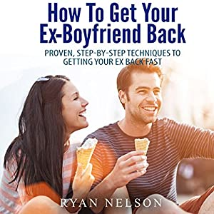 How to Get Your Ex-Boyfriend Back Audiobook