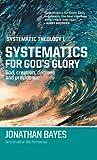 Systematic Theology, Jonathan F. Bayes, 0987684116