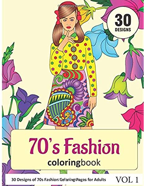Amazon Com 70s Fashion Coloring Book 30 Designs Of 70s Fashion Coloring Pages For Adults 9798632157193 Rai Sonia Books