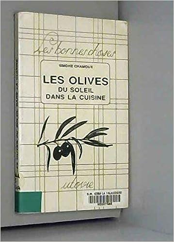 Les Olives Du Soleil Dans La Cuisine 9782868193155 Amazon Com Books