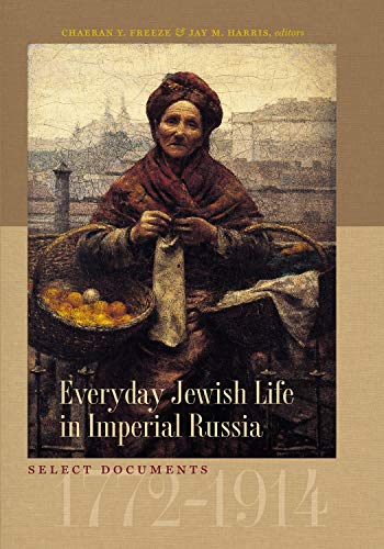 Tauber Institute Series - Everyday Jewish Life in Imperial Russia: Select Documents, 1772-1914 (The Tauber Institute Series for the Study of European Jewry)