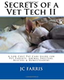 Secrets of a Vet Tech II: A Low Cost Pet Care Guide for Pet Parents, Animal Shelters, Rescues, & Homesteaders