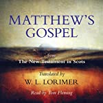 Matthew's Gospel: From The New Testament in Scots, Translated by William Laughton Lorimer | William Laughton Lorimer (translation)