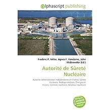 Autorité de Sûreté Nucléaire: Autorité administrative indépendante en France, Sûreté nucléaire, Radioprotection, Énergie en France, Centrale nucléaire, Réacteur nucléaire