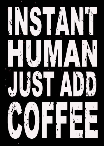 Instant Human Coffee - SIXTREES Instant Human Just Add Coffee Box Sign