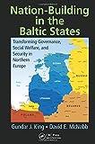 Nation-Building in the Baltic States, Gundar J. King and David E. McNabb, 1482250713