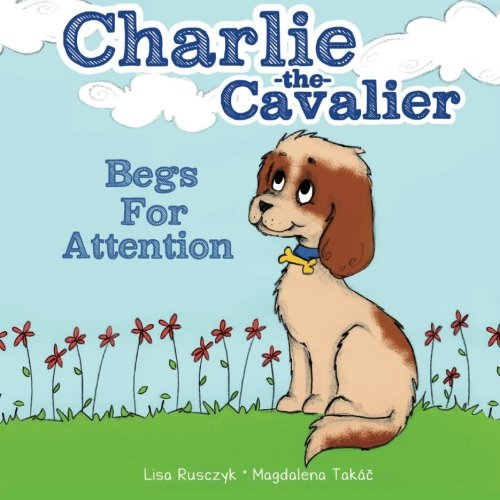 Read Online Charlie the Cavalier Begs for Attention pdf epub