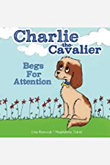 Charlie the Cavalier Begs for Attention Paperback