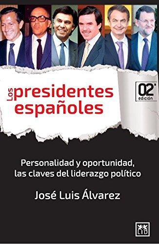 Los presidentes españoles: Personalidad y oportunidad, las claves del liderazgo político (VIVA) (Spanish Edition)