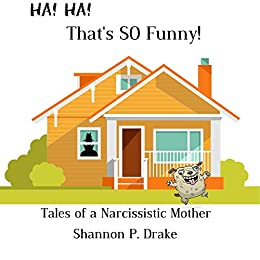 Thats So Funny!: Tales of a Narcissistic Mother