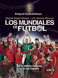 Los mundiales de futbol / The World Cup: De La Celeste Uruguay a La Roja Espana / of the Celestial Uruguay to the Spain Red