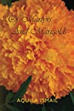 Of Martyrs and Marigolds, Aquila Ismail, 1463694822