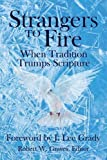 img - for Strangers to Fire: When Tradition Trumps Scripture book / textbook / text book