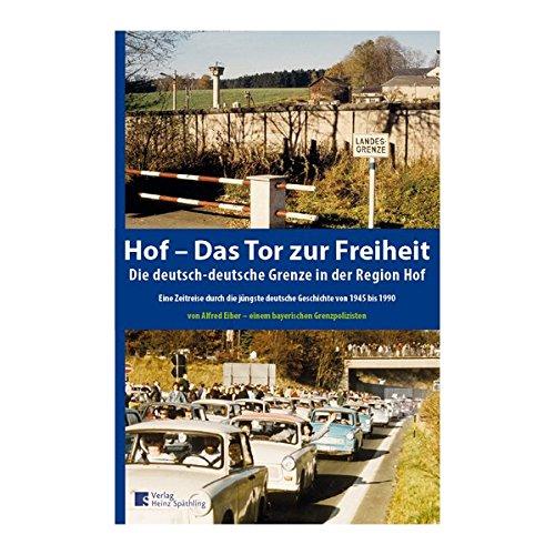 Hof- Das Tor zur Freiheit: Die deutsch-deutsche Grenze in der Region Hof
