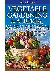 Vegetable Gardening for Alberta, Saskatchewan and Manitoba