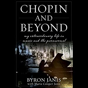 Chopin and Beyond: My Extraordinary Life in Music and the Paranormal Audiobook