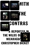 With the Contras, Christopher Dickey, 1439140073