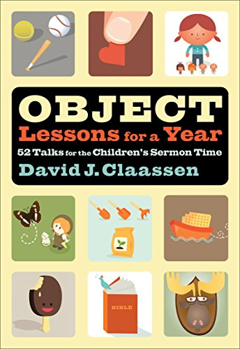 Object Lessons for a Year (Object Lesson Series): 52 Talks for the  Children's Sermon Time