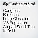 Congress Releases Long-Classified '28 Pages' on Alleged Saudi Ties to 9/11 | Karen DeYoung,Karoun Demirjian,Adam Goldman