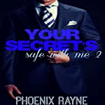 Your Secret's Safe with Me 2 | Phoenix Rayne