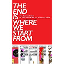 The End Is Where We Start From: The Business Letters of Edith Jones Rubin and Raymond Larrett