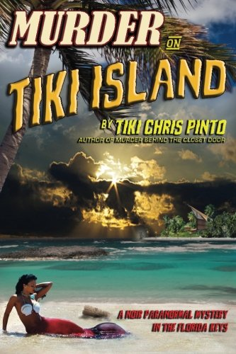 Murder on Tiki Island: A Noir Paranormal Mystery in the Florida Keys: By the author of Murder Behind the Closet Door