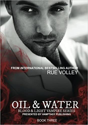 Oil And Water Blood And Light Vampire Series Volume 3 Rue